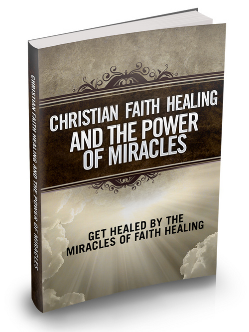 Product picture Christian Faith Healing And The Power Of Miracles